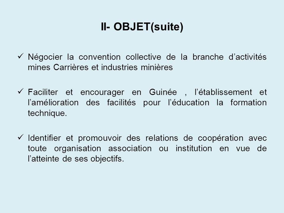 II- OBJET(suite) Négocier la convention collective de la branche d'activités mines Carrières et industries minières.