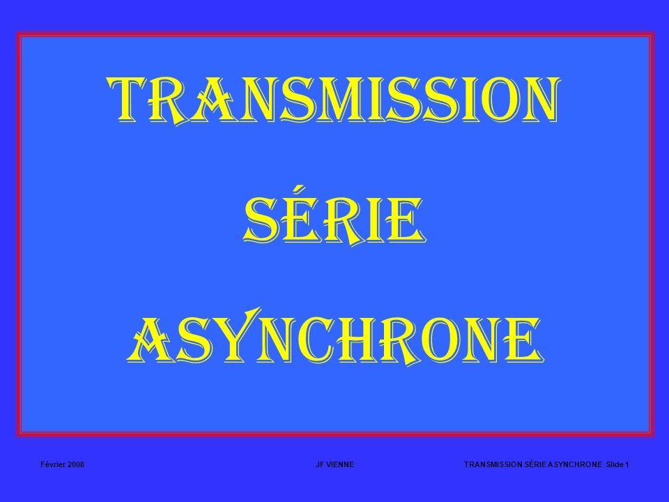 TRANSMISSION SÉRIE ASYNCHRONE Février 2008 JF VIENNE