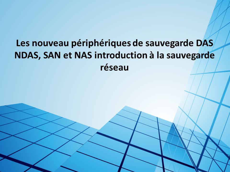 Les nouveau périphériques de sauvegarde DAS NDAS, SAN et NAS introduction à la sauvegarde réseau