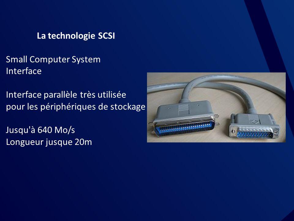 La technologie SCSI Small Computer System. Interface. Interface parallèle très utilisée. pour les périphériques de stockage.