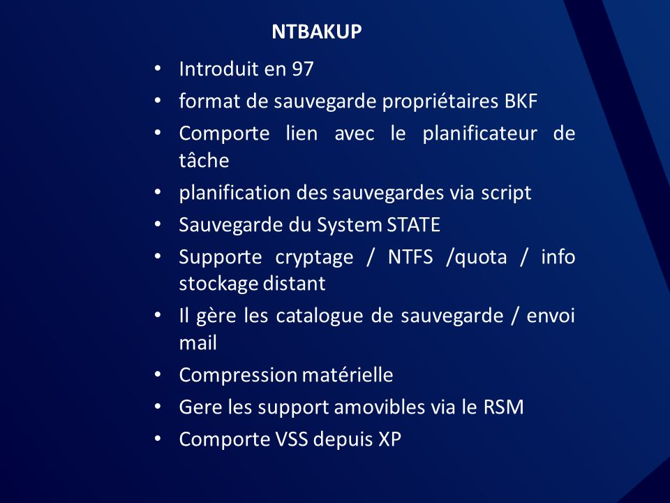 NTBAKUP Introduit en 97. format de sauvegarde propriétaires BKF. Comporte lien avec le planificateur de tâche.