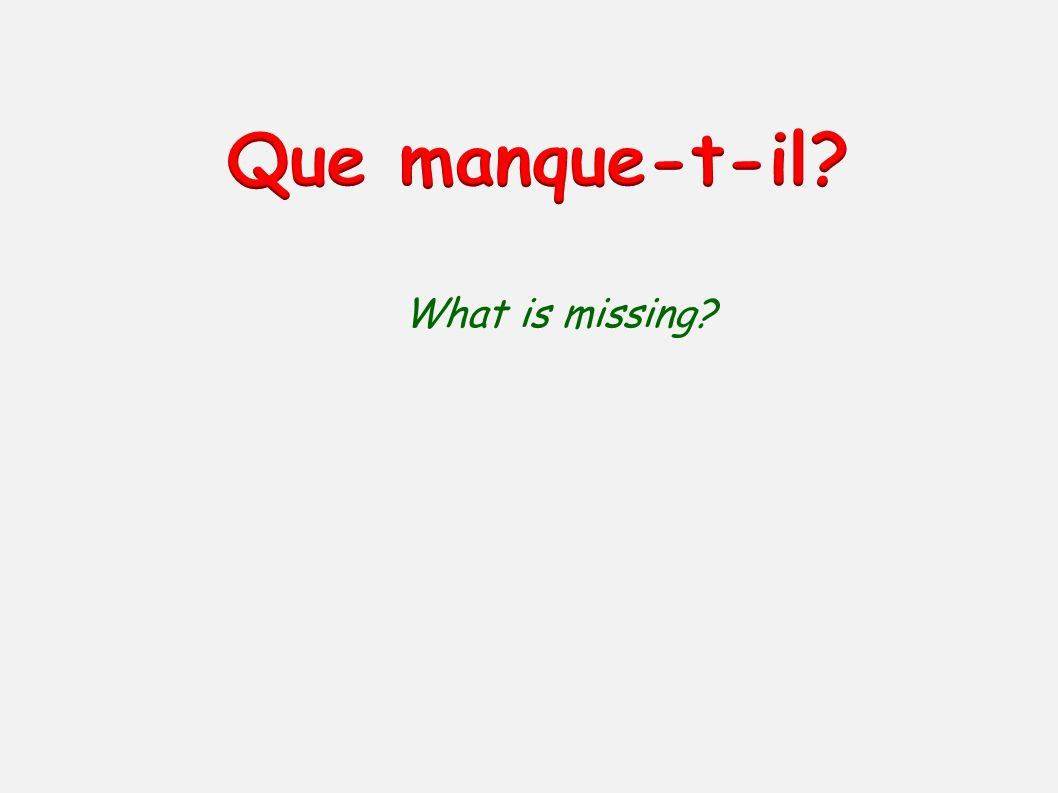 Que manque-t-il What is missing