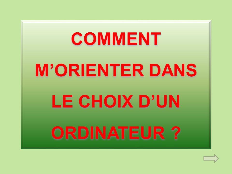 COMMENT M'ORIENTER DANS LE CHOIX D'UN ORDINATEUR