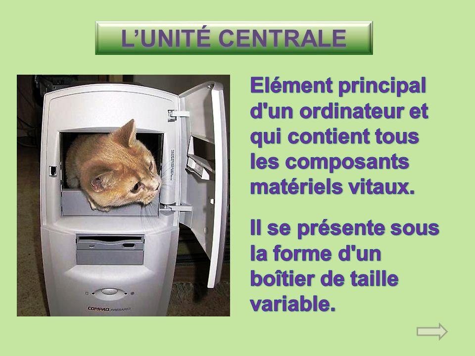 L'UNITÉ CENTRALE Elément principal d un ordinateur et qui contient tous les composants matériels vitaux.