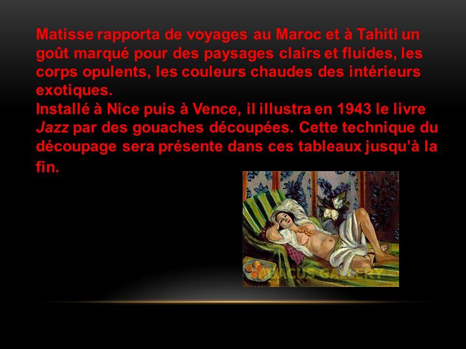 Matisse rapporta de voyages au Maroc et à Tahiti un goût marqué pour des paysages clairs et fluides, les corps opulents, les couleurs chaudes des intérieurs exotiques.