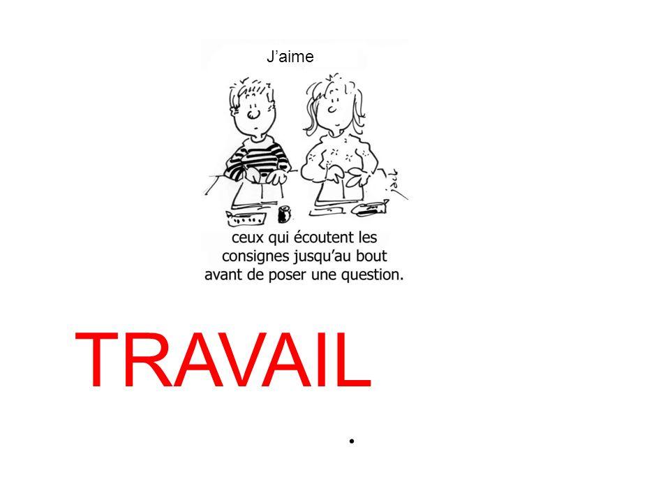 J'aime TRAVAIL .