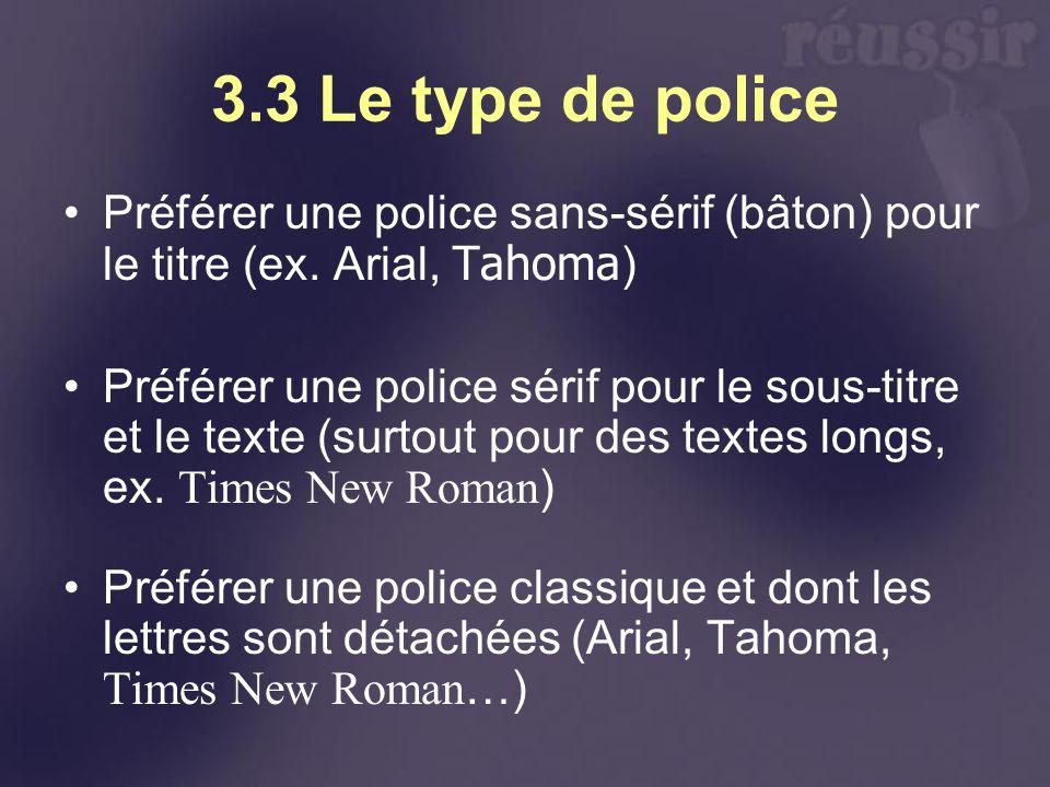 3.3 Le type de police Préférer une police sans-sérif (bâton) pour le titre (ex. Arial, Tahoma)