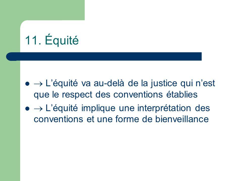 11. Équité  L'équité va au-delà de la justice qui n'est que le respect des conventions établies.
