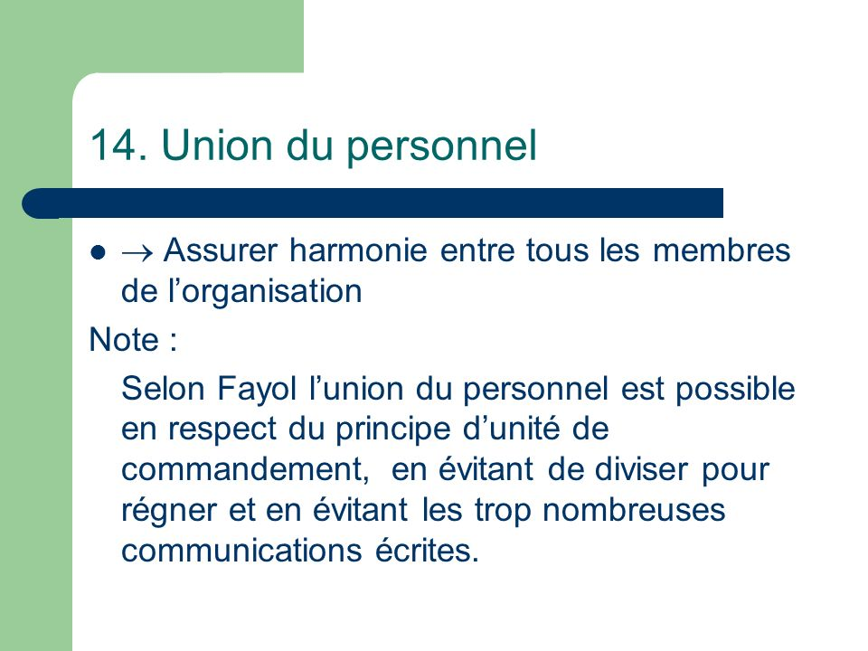 14. Union du personnel  Assurer harmonie entre tous les membres de l'organisation. Note :