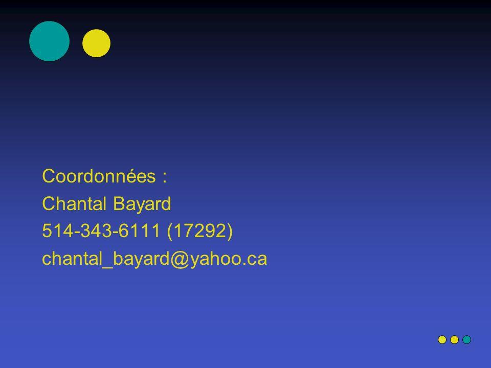 Coordonnées : Chantal Bayard 514-343-6111 (17292) chantal_bayard@yahoo.ca