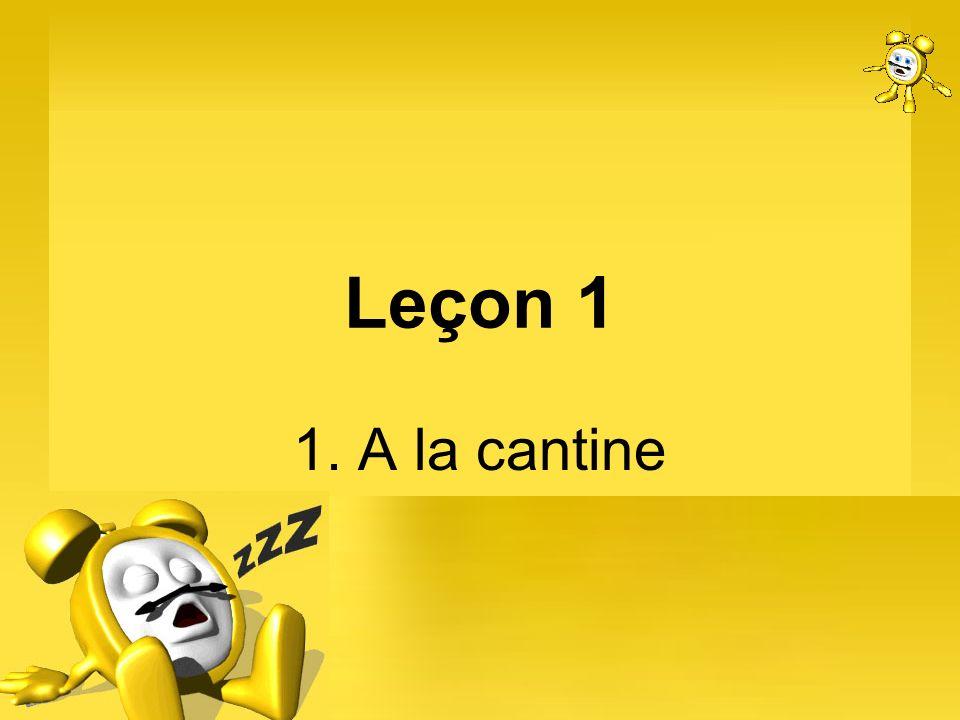 Leçon 1 1. A la cantine