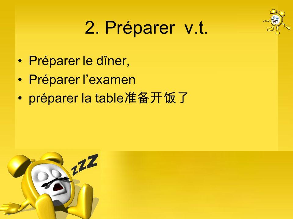 2. Préparer v.t. Préparer le dîner, Préparer l'examen