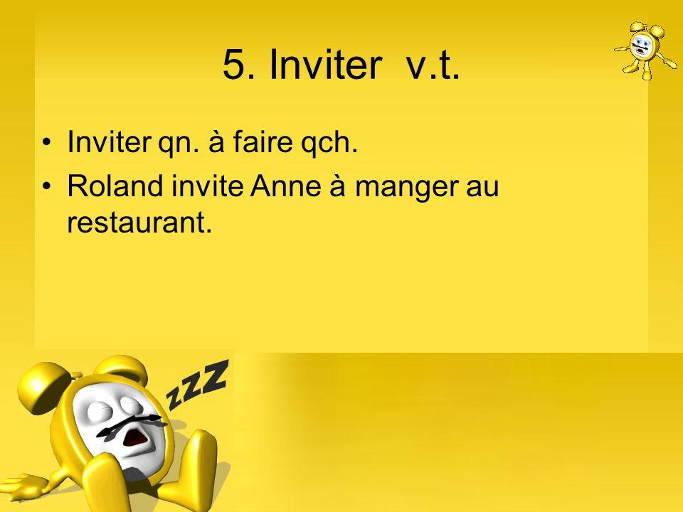 5. Inviter v.t. Inviter qn. à faire qch.
