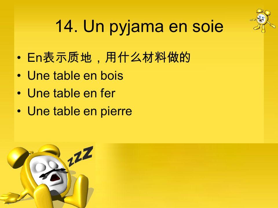 14. Un pyjama en soie En表示质地,用什么材料做的 Une table en bois