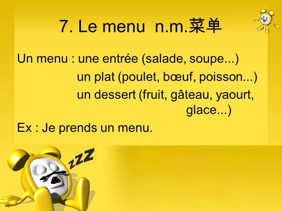 7. Le menu n.m.菜单 Un menu : une entrée (salade, soupe...)
