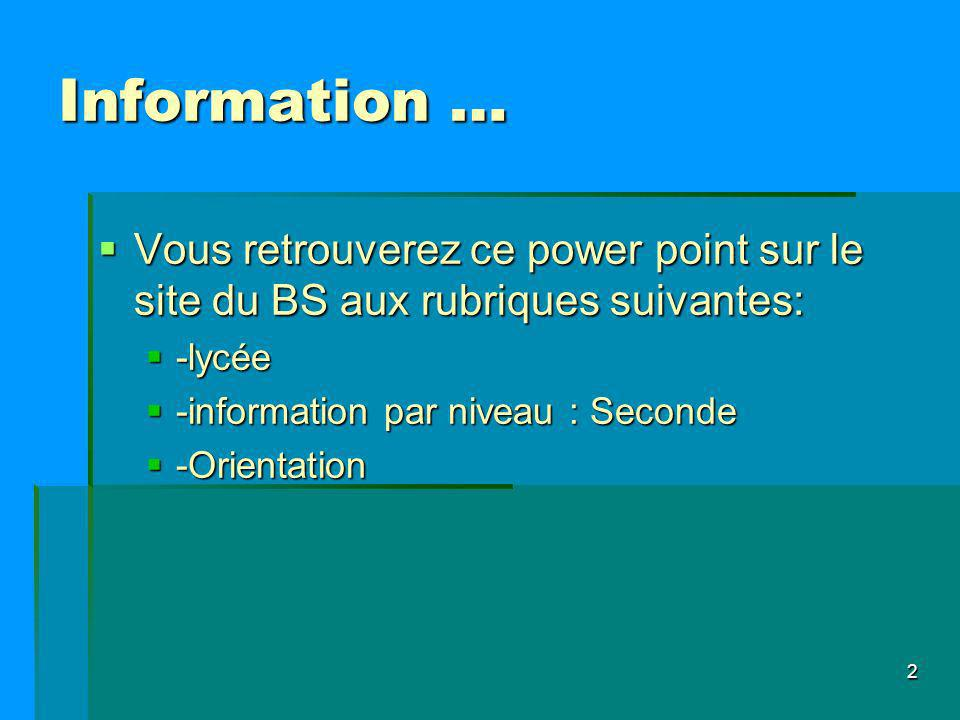 Information … Vous retrouverez ce power point sur le site du BS aux rubriques suivantes: -lycée. -information par niveau : Seconde.