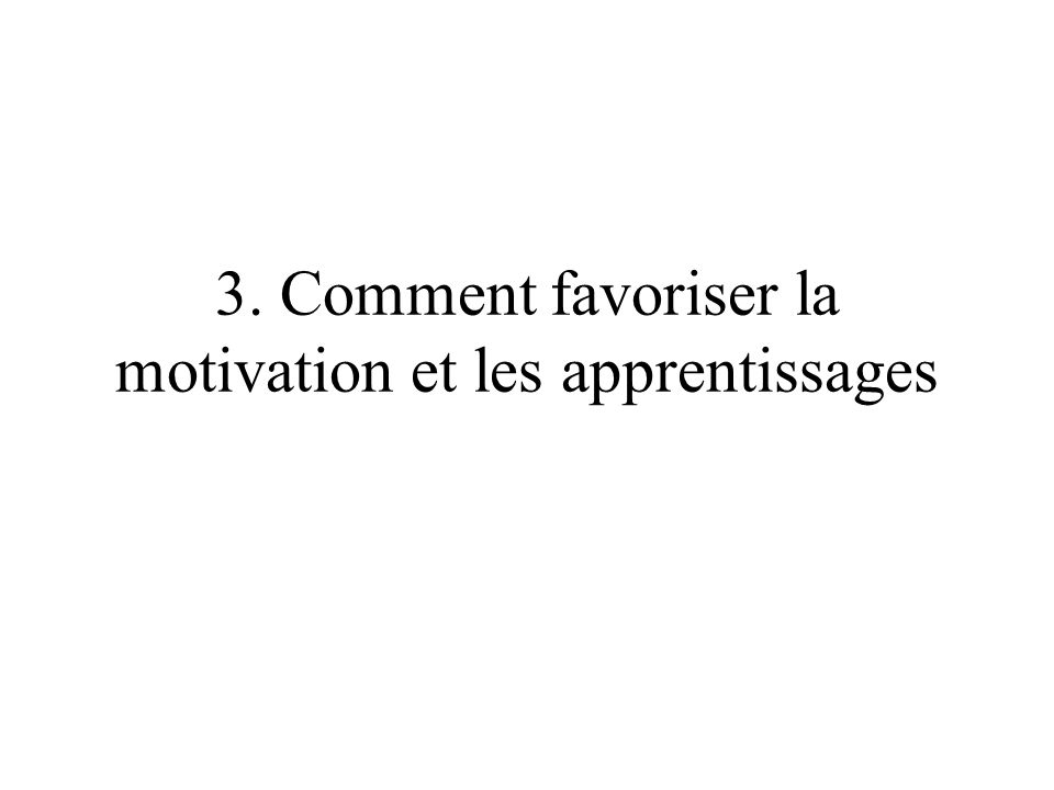 3. Comment favoriser la motivation et les apprentissages