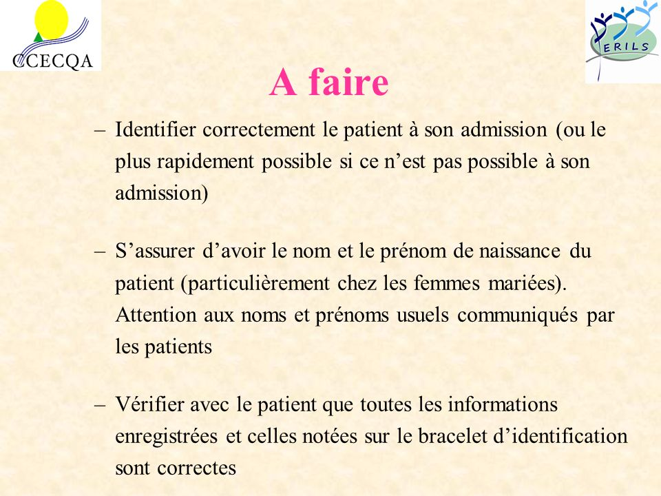 A faire Identifier correctement le patient à son admission (ou le plus rapidement possible si ce n'est pas possible à son admission)