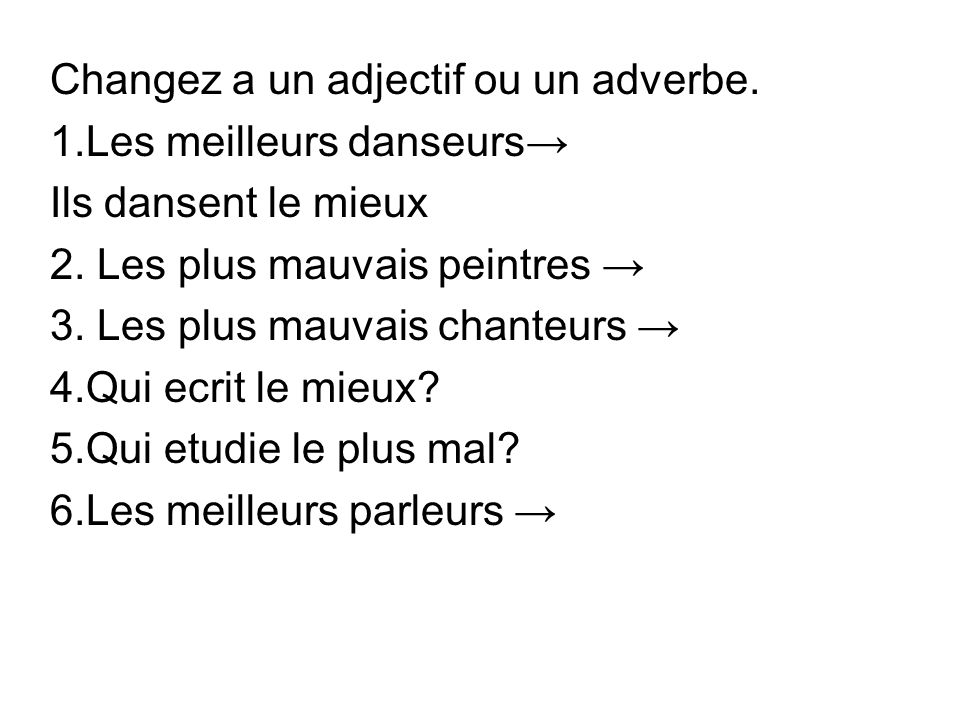Changez a un adjectif ou un adverbe.
