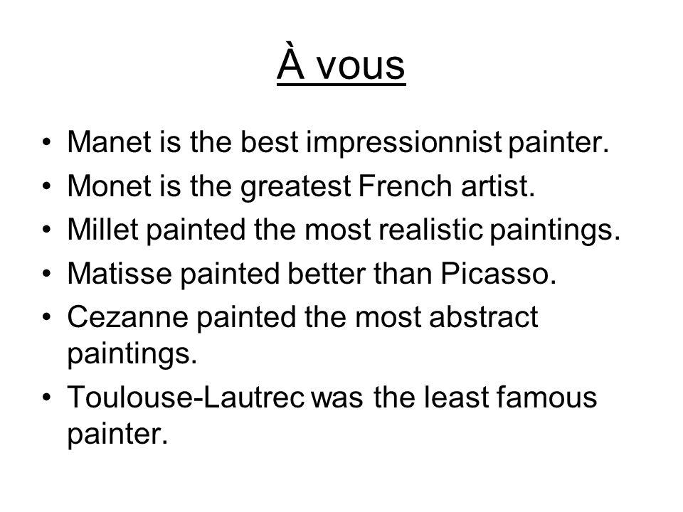 À vous Manet is the best impressionnist painter.