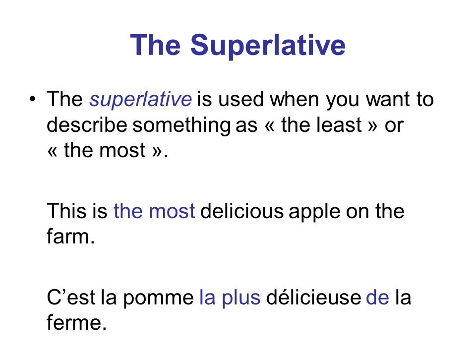 The Superlative The superlative is used when you want to describe something as « the least » or « the most ».