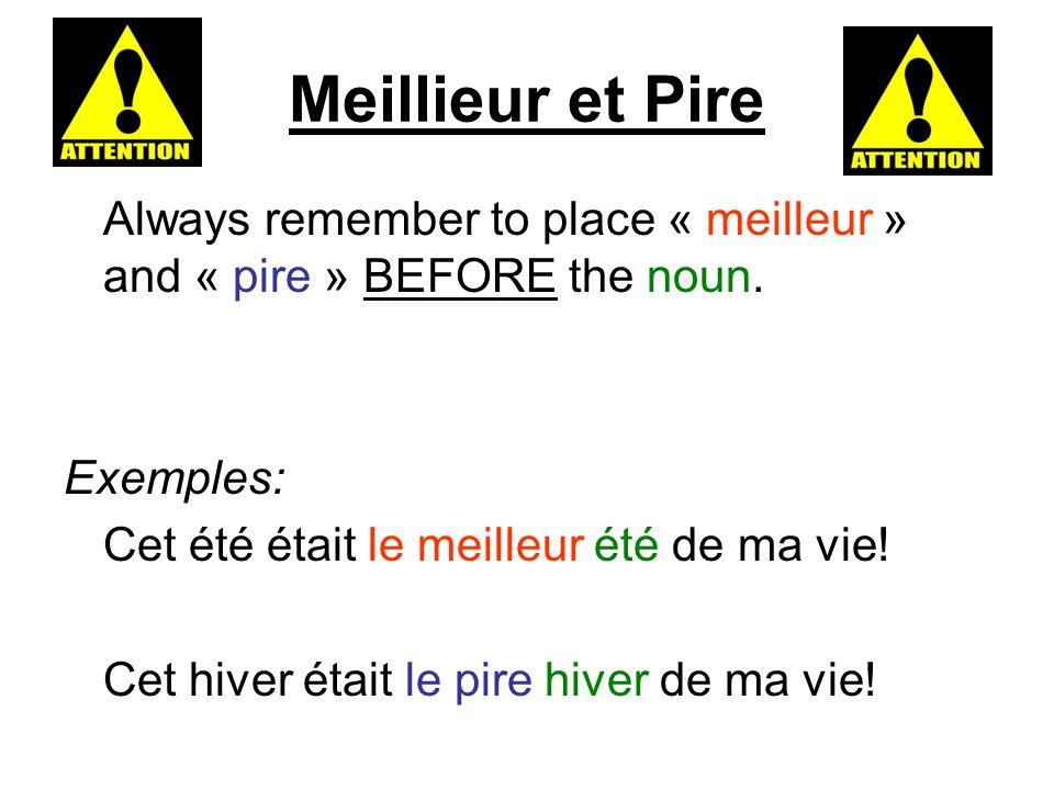Meillieur et Pire Always remember to place « meilleur » and « pire » BEFORE the noun. Exemples: Cet été était le meilleur été de ma vie!