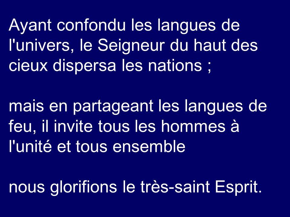 Ayant confondu les langues de l univers, le Seigneur du haut des cieux dispersa les nations ;