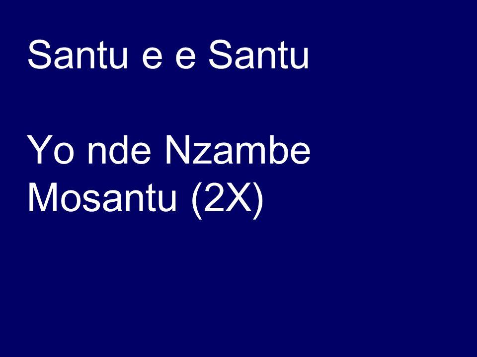 Santu e e Santu Yo nde Nzambe Mosantu (2X)