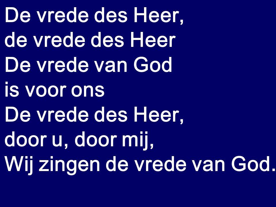 De vrede des Heer, de vrede des Heer De vrede van God.