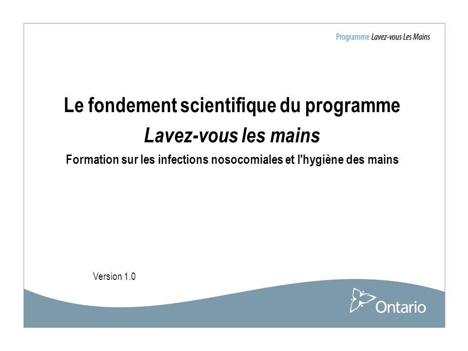 Le fondement scientifique du programme Lavez-vous les mains Formation sur les infections nosocomiales et l hygiène des mains
