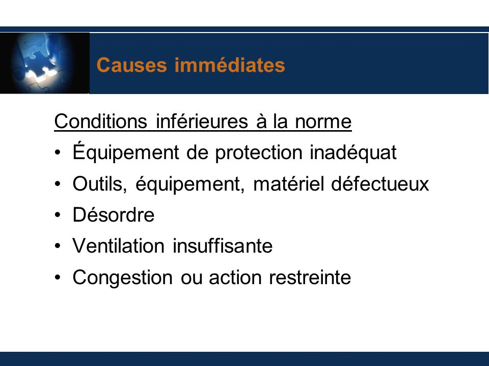 Causes immédiates Conditions inférieures à la norme. Équipement de protection inadéquat. Outils, équipement, matériel défectueux.