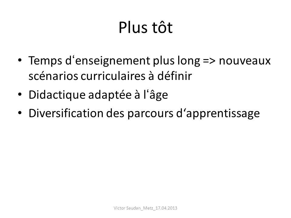 Plus tôt Temps d'enseignement plus long => nouveaux scénarios curriculaires à définir. Didactique adaptée à l'âge.