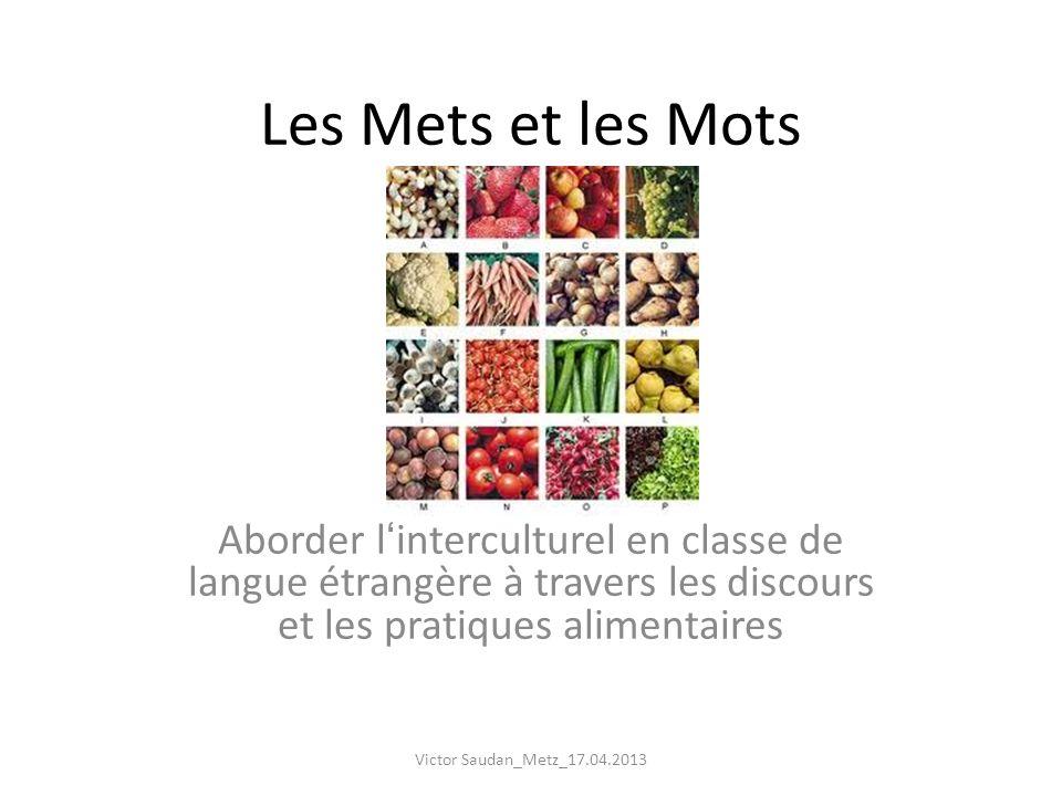Les Mets et les Mots Aborder l'interculturel en classe de langue étrangère à travers les discours et les pratiques alimentaires.