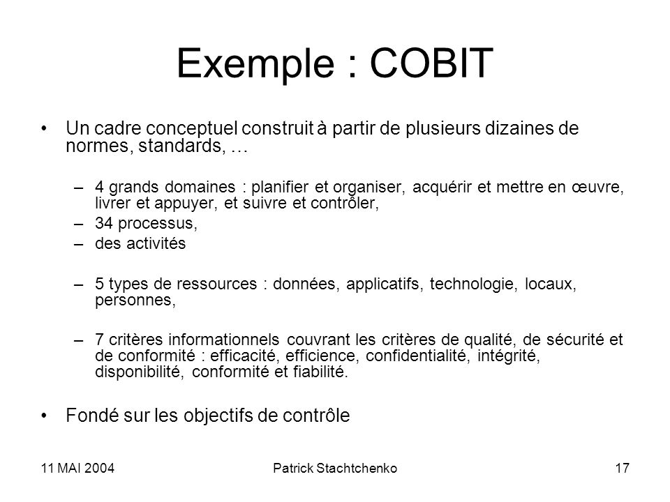 Exemple : COBIT Un cadre conceptuel construit à partir de plusieurs dizaines de normes, standards, …