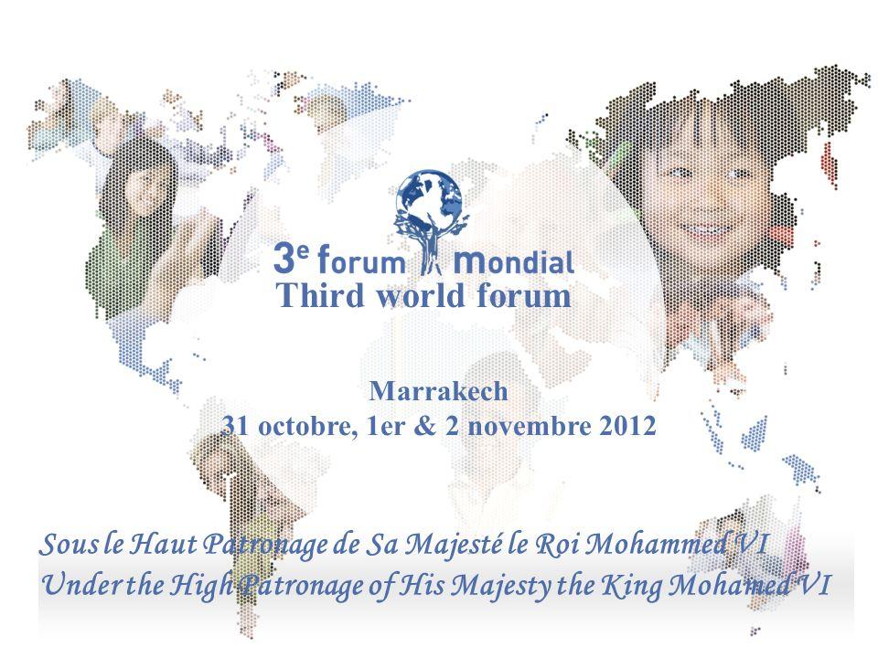 Third world forum Marrakech. 31 octobre, 1er & 2 novembre 2012. Sous le Haut Patronage de Sa Majesté le Roi Mohammed VI.