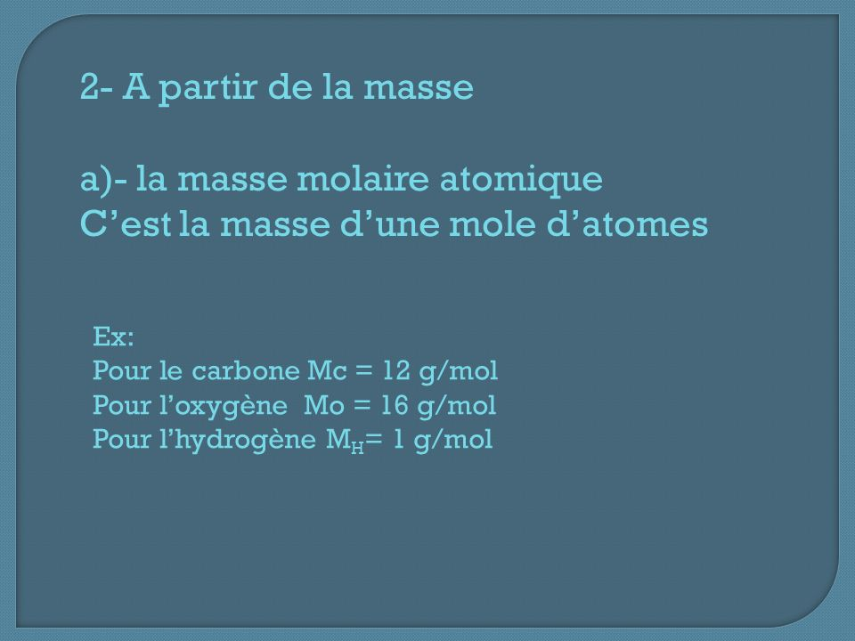 a)- la masse molaire atomique C'est la masse d'une mole d'atomes