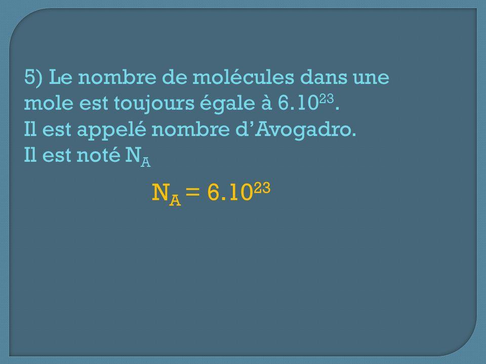 5) Le nombre de molécules dans une mole est toujours égale à 6.1023.