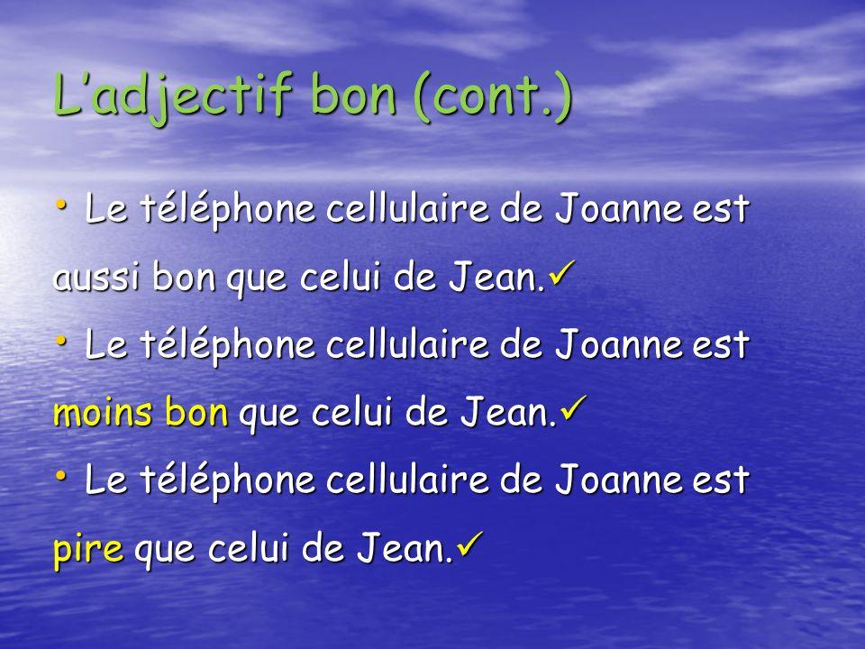 L'adjectif bon (cont.) Le téléphone cellulaire de Joanne est