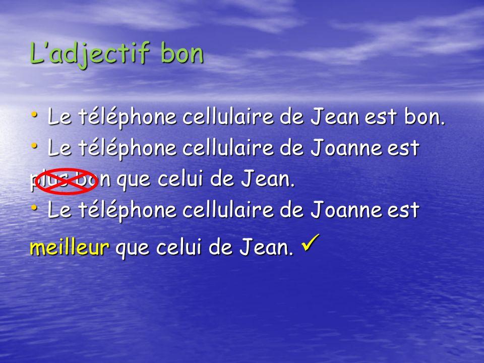L'adjectif bon Le téléphone cellulaire de Jean est bon.