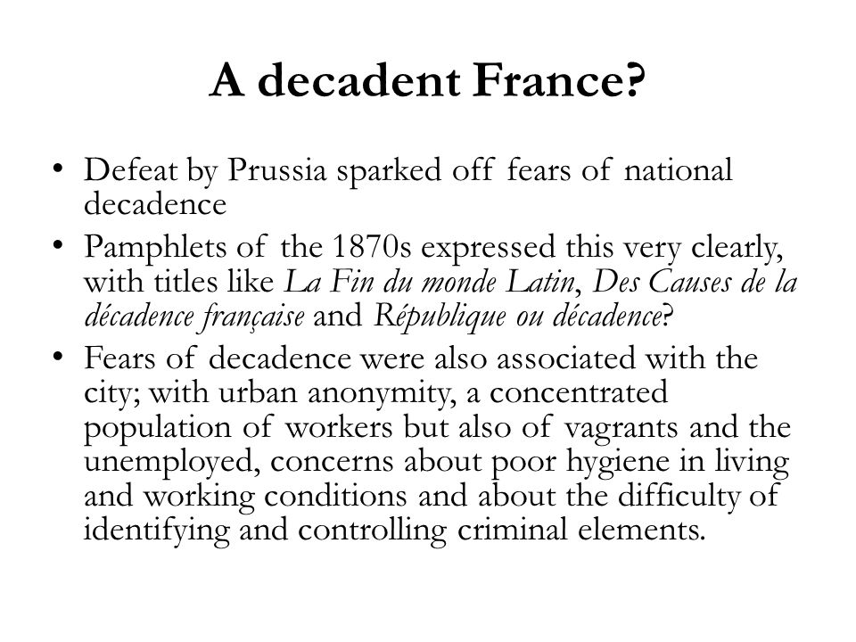 A decadent France Defeat by Prussia sparked off fears of national decadence.