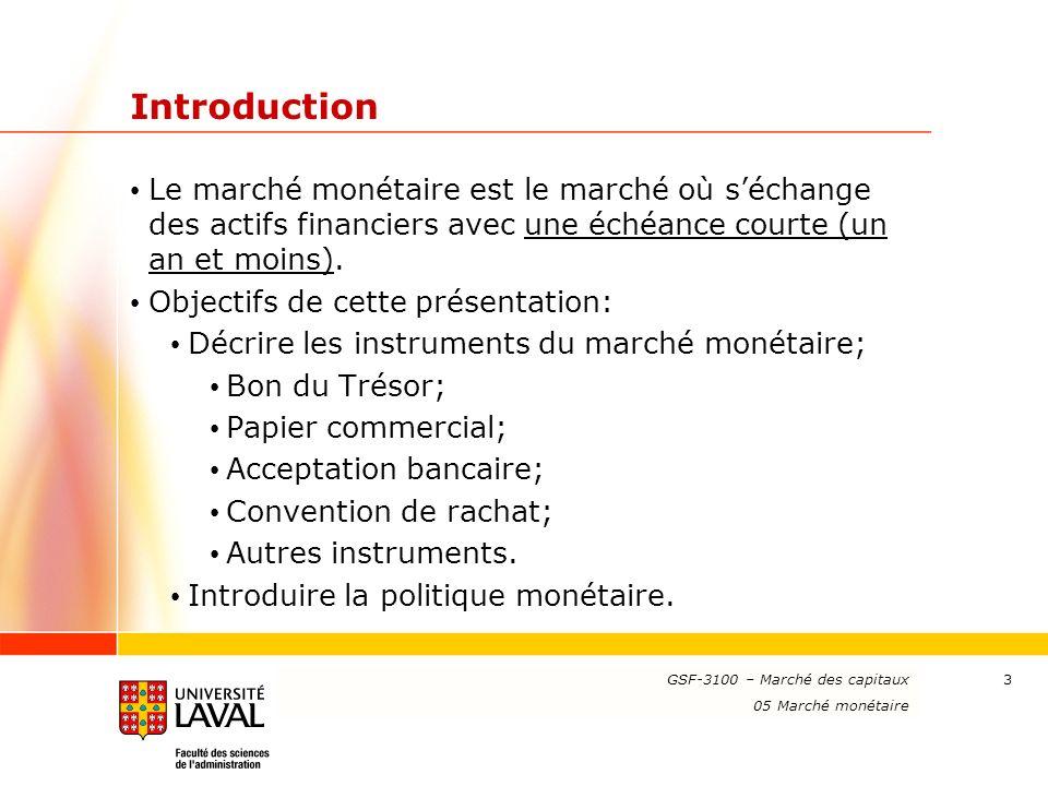 Introduction Le marché monétaire est le marché où s'échange des actifs financiers avec une échéance courte (un an et moins).