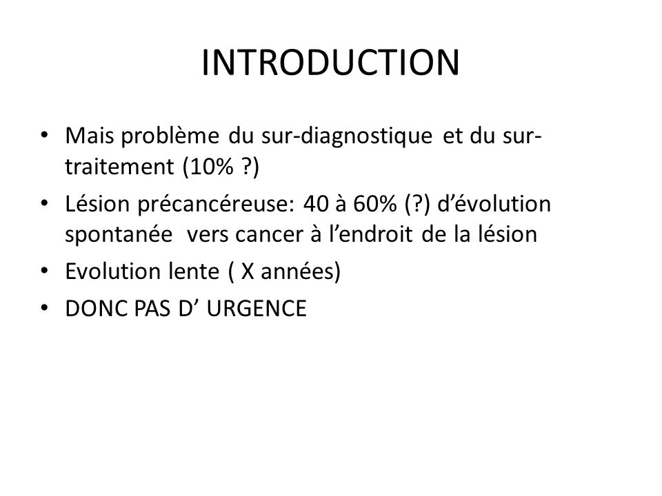 INTRODUCTION Mais problème du sur-diagnostique et du sur-traitement (10% )