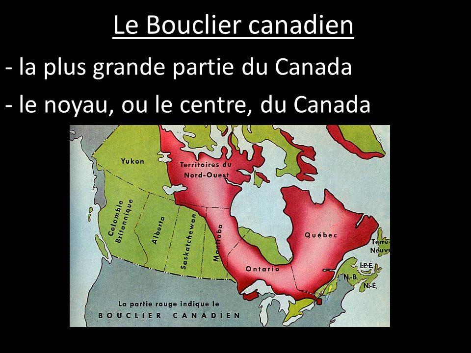 la plus grande partie du Canada le noyau, ou le centre, du Canada