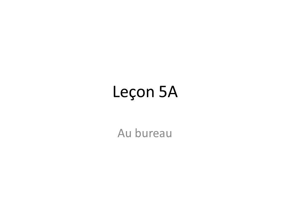 Leçon 5A Au bureau