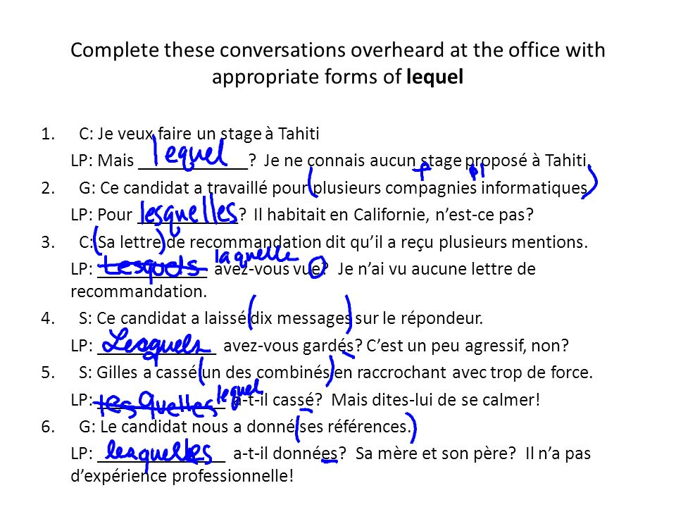 Complete these conversations overheard at the office with appropriate forms of lequel