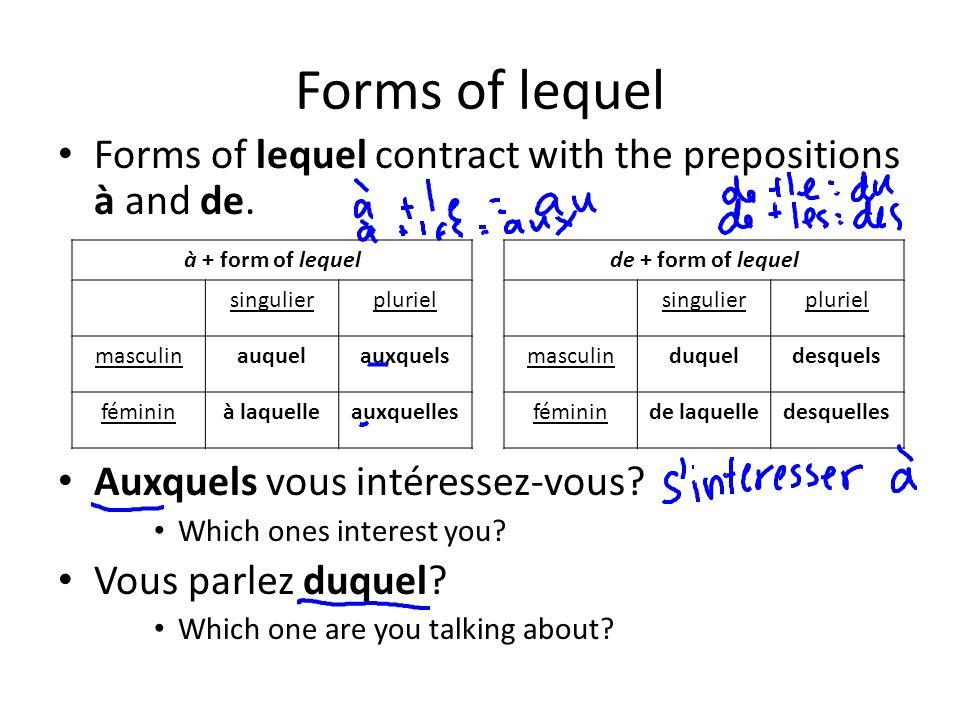 Forms of lequel Forms of lequel contract with the prepositions à and de. Auxquels vous intéressez-vous