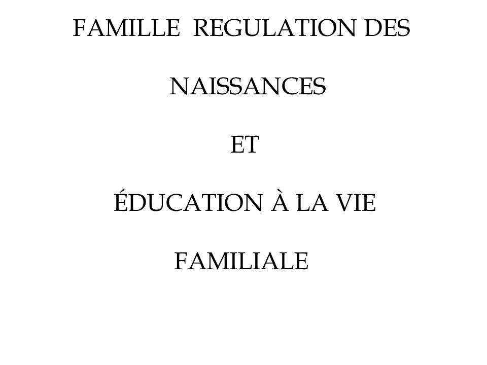 FAMILLE REGULATION DES NAISSANCES ET ÉDUCATION À LA VIE FAMILIALE