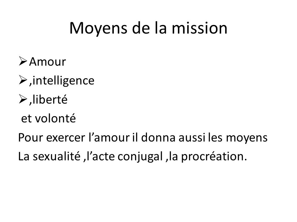 Moyens de la mission Amour ,intelligence ,liberté et volonté