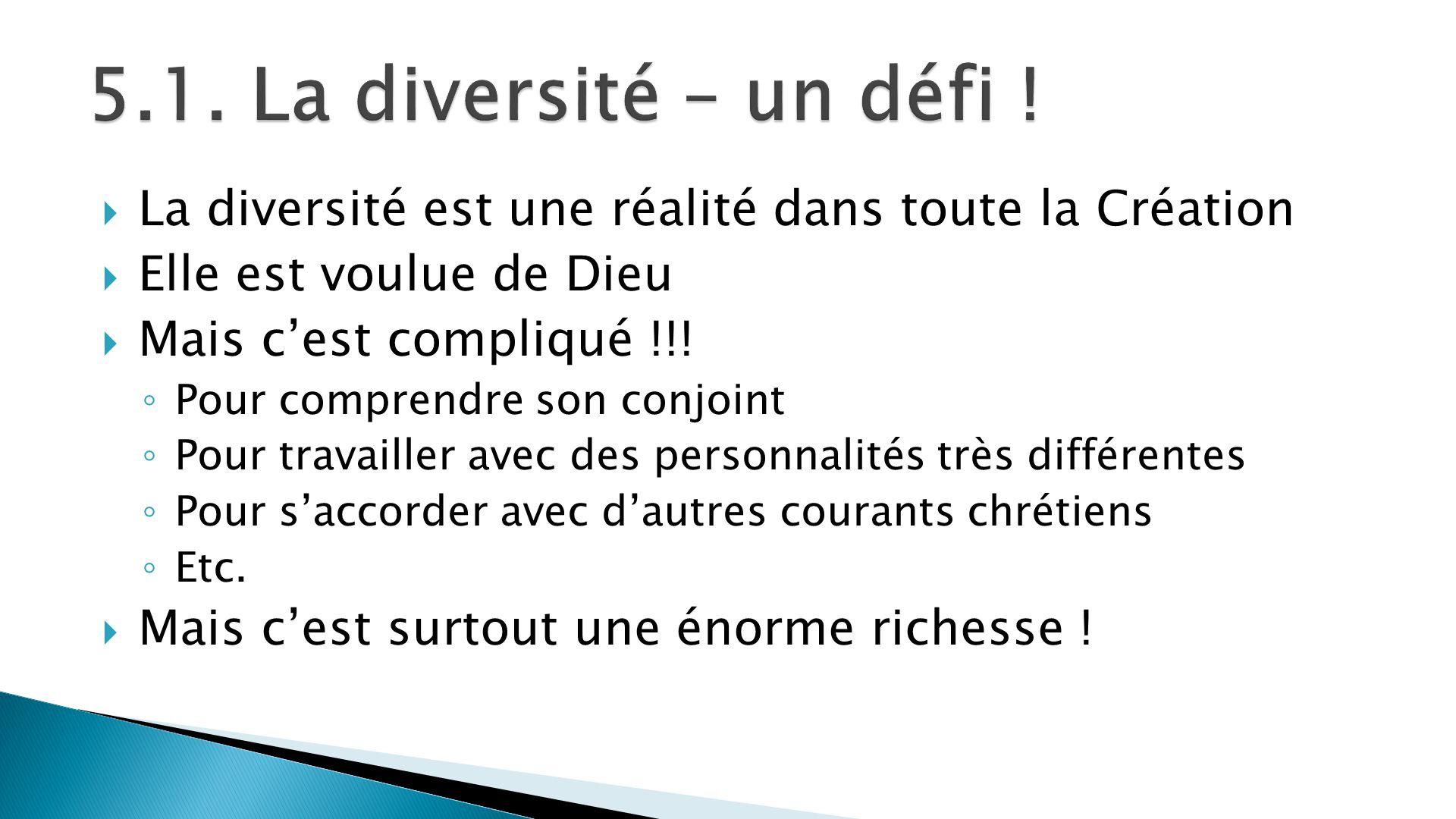 5.1. La diversité – un défi ! La diversité est une réalité dans toute la Création. Elle est voulue de Dieu.