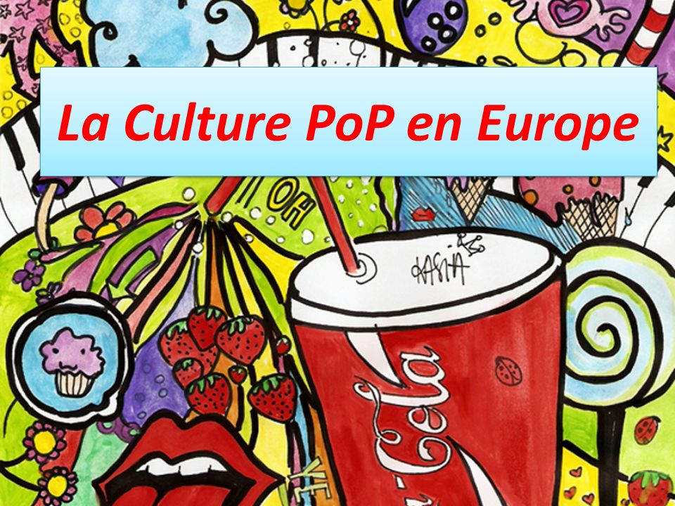 La Culture PoP en Europe